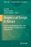 Liz Swan - Origin(s) of Design in Nature - A Fresh, Interdisciplinary Look at How Design Emerges in Complex Systems, Especially Life.
