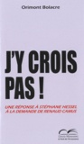 Orimont Bolacre - J'y crois pas ! - Une réponse à Stéphane Hessel.