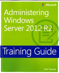 Orin Thomas - Administering Windows Server 2012 R2 - Training Guide.