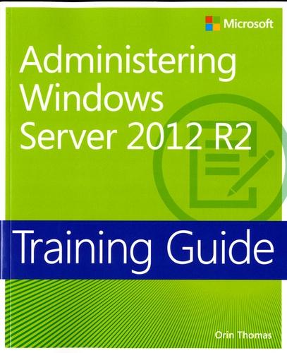 Orin Thomas - Administering Windows Server 2012 R2 - Training Guide.