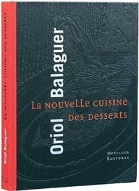Oriol Balaguer - La nouvelle cuisine des desserts.