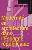 Oriol Bohigas - Modernité en architecture dans l'Espagne républicaine.