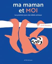 Orith Kolodny - Ma maman et moi - Les premiers jours des bébés animaux.