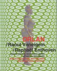 Orlan et Raphaël Enthoven - Unions mixtes, mariages libres et noces barbares - Edition bilingue français-anglais.