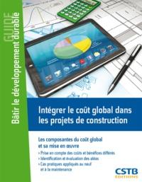 Orlando Catarina et Gérard Seguin - Intégrer le coût global dans les projets de construction - Les composantes du coût global et sa mise en oeuvre.