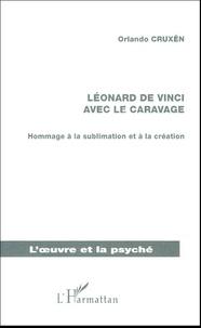 Orlando Cruxên - Léonard de Vinci avec Le Caravage - Hommage à la sublimation et à la création.