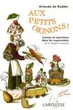 Orlando de Rudder - Aux petits oignons ! - Cuisine et nourriture dans les expressions de la langue française.