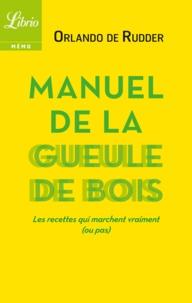 Orlando de Rudder - Manuel de la gueule de bois - Les recettes qui marchent vraiment (ou pas).