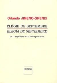 Orlando Jimeno-Grendi - Elégie de septembre : Elegia de septiembre - Le 11 septembre 1973, Santiago du Chili.