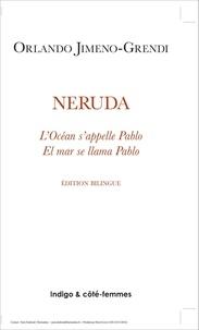 Orlando Jimeno-Grendi - Neruda - L'océan s'appelle Pablo.