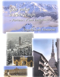 Ornella Lotti Venturini - Une valse à trois temps - Parcours d'une émigrante.