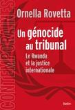 Ornella Rovetta - Un génocide au tribunal - Le Rwanda et la justice internationale.