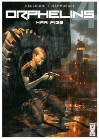Roberto Recchioni - Orphelins - Tome 04 - War Pigs.