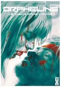 Roberto Recchioni - Orphelins - Tome 05 - Le Coeur dans l'abîme.