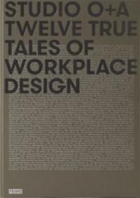 ORPILLA PRIMO - Studio o+a : twelve true tales of workplace design.