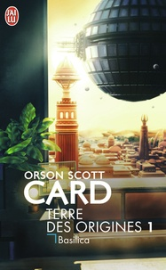 Orson Scott Card - Terre des origines Tome 1 : Basilica.