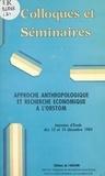 ORSTOM - Approche anthropologique et recherche économique à l'ORSTOM - Journées d'étude des 13 et 14 décembre 1984.