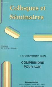 ORSTOM et  Laboratoire de sociologie et g - Dynamique des systèmes agraires : le développement rural, comprendre pour agir - Colloques et séminaires.