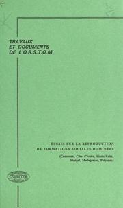 ORSTOM - Essais sur la reproduction de formations sociales dominées : Cameroun, Côte d'ivoire, Haute-Volta, Sénégal, Madagascar, Polynésie.