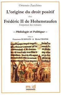 Ortensio Zecchino - L'origine du droit positif chez Frédéric II de Hohenstaufen - Philologie et politique.
