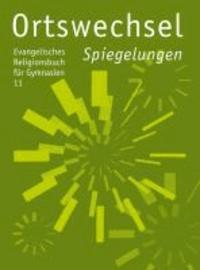 Ortswechsel 11 - Spiegelungen - Ev. Religionsbuch für Gymnasien, Ausgabe Bayern.