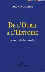 Oruno D. Lara - De l'Oubli à l'Histoire - Espace et identité Caraïbes.