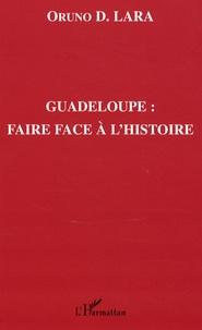 Oruno D. Lara - Guadeloupe : faire face à l'histoire.