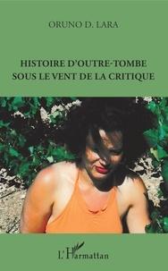 Oruno D. Lara - Histoire d'outre-tombe sous le vent de la critique.