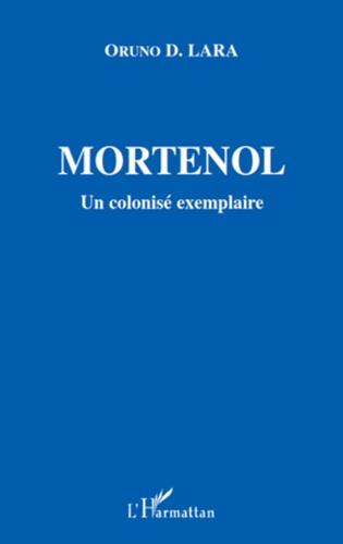Oruno D. Lara - Mortenol - Un colonisé exemplaire, 1856-1930.