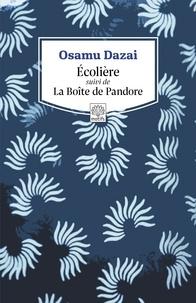 Osamu Dazai - Ecolière - Suivi de La Boîte de Pandore.