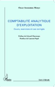 Oscar Assoumou Menye - Comptabilité analytique d'exploitation - Cours, exercices et cas corrigés.