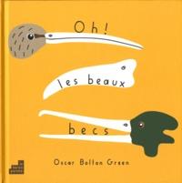 Oscar Bolton Green - Oh ! les beaux becs.