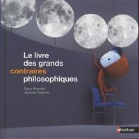 Oscar Brenifier et Jacques Desprès - Le livre des grands contraires philosophiques.