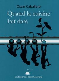 Oscar Caballero - Quand la Cuisine fait date.