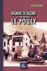 Oscar Casin - Bagnères de Bigorre, il était une fois... Le Pouey.