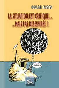 Oscar Casin - La situation est critique mais pas désespérée !.