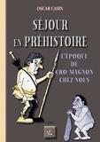 Oscar Casin - Séjour en Préhistoire - L'époque de Cro-Magnon chez nous.