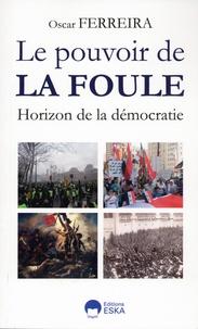 Oscar Ferreira - Le pouvoir de la foule - Horizon de la démocratie.