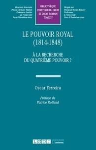 Oscar Ferreira - Le pouvoir royal (1814-1848) - A la recherche du quatrième pouvoir ?.