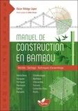 Oscar Hidalgo Lopez - Manuel de construction en bambou - Récolte, séchage, techniques d'assemblage.