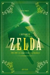 Oscar Lemaire - L'histoire de Zelda - 1986-2000 : naissance et apogée d'une légende.