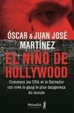 Oscar Martinez et Juan José Martinez - El Nino de Hollywood - Comment les Etats-Unis et le Salvador ont créé le gang le plus dangereux du monde.