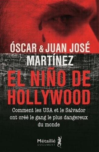 El Nino de Hollywood. Comment les Etats-Unis et le Salvador ont créé le gang le plus dangereux du monde