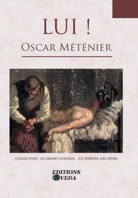 Oscar Méténier - Lui !.