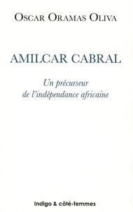 Oscar Oramas Oliva - Amilcar Cabral - Un précurseur de l'indépendance africaine.