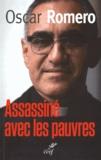 Oscar Romero - Assassiné avec les pauvres.