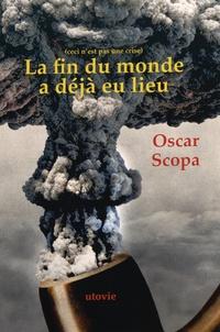 Oscar Scopa - La fin du monde a déjà eu lieu - Ceci n'est pas crise.