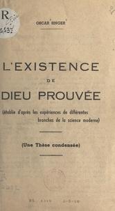 Oscar Singer - L'existence de Dieu prouvée - Établie d'après les expériences de différentes branches de la science moderne. Une thèse condensée.