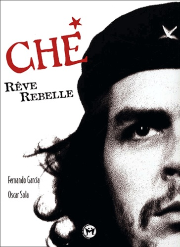 Oscar Sola et Fernando-D Garcia - Che. - Rêve rebelle, avec CD audio.