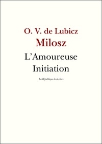 Oscar Vladislas de Lubicz Milosz et Oscar Milosz - L'Amoureuse Initiation.